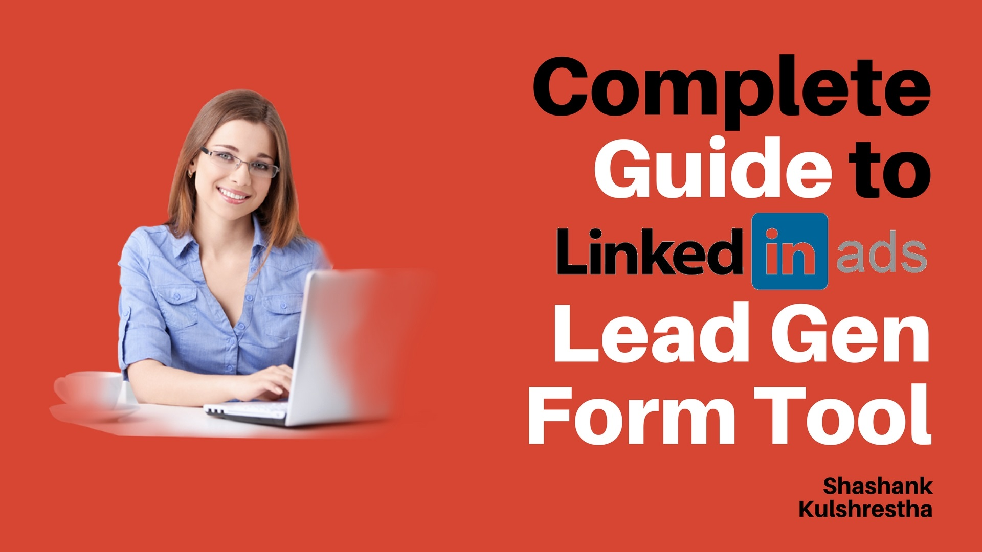 Complete Guide to LinkedIn Lead Gen Form Tool